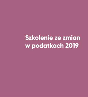 Szkolenie ze zmian w podatkach 2019