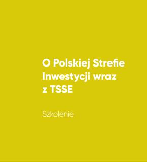 O Polskiej Strefie Inwestycji wraz z TSSE