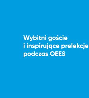 Wybitni goście i inspirujące prelekcje podczas OEES